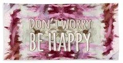Don't Worry Be Happy Bath Towel by Bonnie Bruno