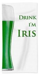 Bath Towel featuring the digital art Drink Me I'm Irish by ISAW Company