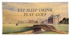 Eat Sleep Drink Play Golf - St Andrews Scotland Bath Towel by Bill Holkham