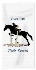 Eyes Up, Heels Down Horse Bath Towel