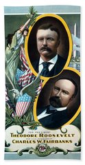 For President - Theodore Roosevelt And For Vice President - Charles W Fairbanks Bath Towel