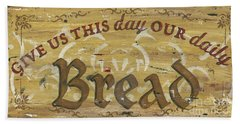 Give Us This Day Our Daily Bread Bath Towel