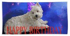 Happy Birthday Westie Bath Towel by Debra Baldwin