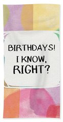 I Know Right- Birthday Art By Linda Woods Bath Towel