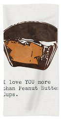 I Love You More Than Peanut Butter Cups 2- Art By Linda Woods Bath Towel