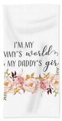 I'm My Mommy's World My Daddy's Girl Bath Towel