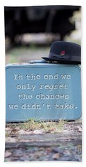 In The End We Only Regret The Chances We Didn't Take Bath Towel