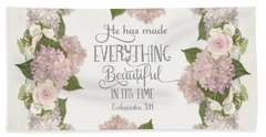 Inspirational Scripture - Everything Beautiful Pink Hydrangeas And Roses Bath Towel