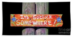 It's Five O'clock Somewhere Bath Towel by Lynn Bolt