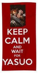 Keep Calm And Wait For Yasuo Bath Towel
