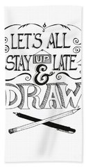 Bath Towel featuring the drawing Lets All Stay Up Late And Draw by Cindy Garber Iverson