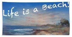 Life Is A Beach Bath Towel