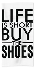 Life Is Short , Buy The Shoes - Minimalist Print - Typography - Quote Poster Hand Towel