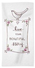 Live Your Beautiful Story Bath Towel