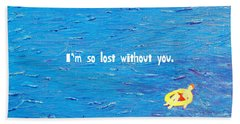 Lost Without You Greeting Card Bath Towel