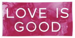 Love Is Good- Art By Linda Woods Hand Towel