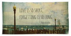 Love Is So Short Pablo Neruda Quotation Art II Bath Towel