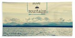 Move Mountains Bath Towel