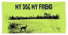 My Dog My Friend Bath Towel by Mim White