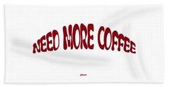 Need More Coffee Bath Towel