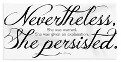 Nevertheless She Persisted - Dark Lettering Hand Towel by Cynthia Decker