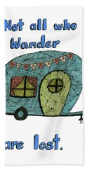 Not All Who Wander Are Lost Bath Towel