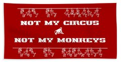 Not My Circus Not My Monkeys Bath Towel by Menega Sabidussi