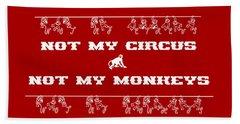Not My Circus Not My Monkeys Bath Towel