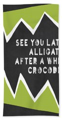 See You Later Alligator Bath Towel by Lisa Weedn