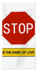 Stop In The Name Of Love Bath Towel