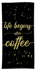 Text Art Gold Life Begins After Coffee  Hand Towel