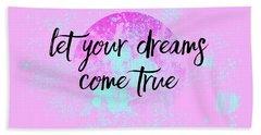 Text Art Let Your Dreams Come True Hand Towel