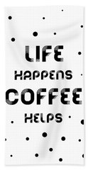 Text Art Life Happens Coffee Helps Hand Towel