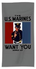 The U.s. Marines Want You  Bath Towel