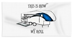 Bath Towel featuring the drawing This Is How We Roll     Rv Humor by Judy Hall-Folde