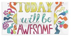 Today Will Be Awesome Bath Towel by Whitney Morton