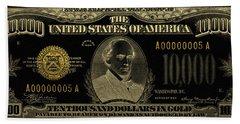 Bath Towel featuring the digital art U.s. Ten Thousand Dollar Bill - 1934 $10000 Usd Treasury Note In Gold On Black by Serge Averbukh