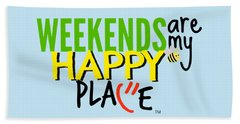 Weekends Are My Happy Place Bath Towel by Shelley Overton