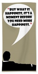 What Is Happiness - Mad Men Poster Don Draper Quote Bath Towel