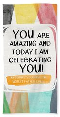 Worst Father Ever- Greeting Card Art By Linda Woods Bath Towel