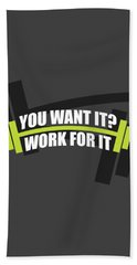You Want It ? Work For It Gym Quotes Poster Bath Towel