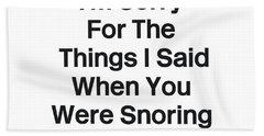 You Were Snoring- Art By Linda Woods Bath Towel