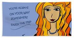 You're Always On Your Way Somewhere...enjoy The Trip Bath Towel