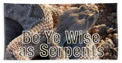 Be Ye Wise As Serpents Bath Towel