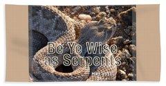 Be Ye Wise As Serpents Bath Towel