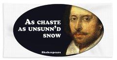 As Chaste As Unsunn'd Snow #shakespeare #shakespearequote Bath Towel
