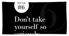 Rule #6 - Don't Take Yourself So Seriously - White On Black Bath Towel