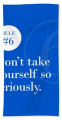 Rule #6 - Don't Take Yourself So Seriously - White On Blue Bath Towel