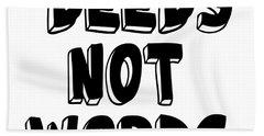 Deeds Not Words - Conscious Quote Prints Bath Towel