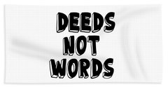 Deeds Not Words, Inspirational Mantra Affirmation Motivation Art Prints, Daily Reminder  Hand Towel